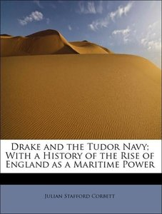 Drake and the Tudor Navy; With a History of the Rise of England