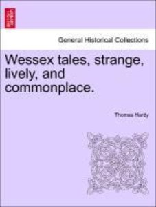Wessex tales, strange, lively, and commonplace. VOL. II.