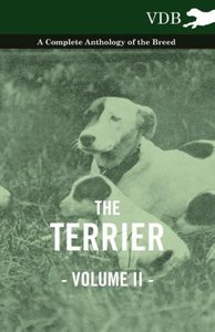 The Terrier Vol. II. - A Complete Anthology of the Breed