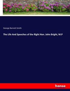The Life And Speeches of the Right Hon. John Bright, M.P