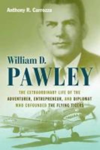 William D. Pawley: The Extraordinary Life of the Adventurer, Ent