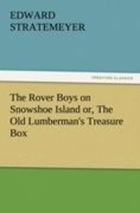 The Rover Boys on Snowshoe Island or, The Old Lumberman's Treasu