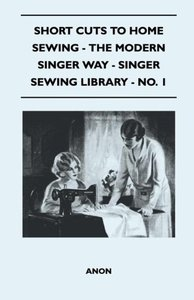 Short Cuts To Home Sewing - The Modern Singer Way - Singer Sewin