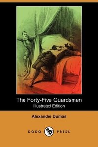 The Forty-Five Guardsmen (Illustrated Edition) (Dodo Press)