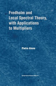 Fredholm and Local Spectral Theory, with Applications to Multipl
