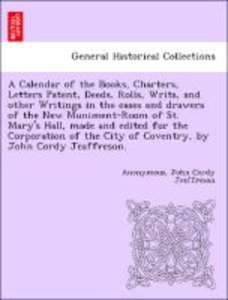 A Calendar of the Books, Charters, Letters Patent, Deeds, Rolls,