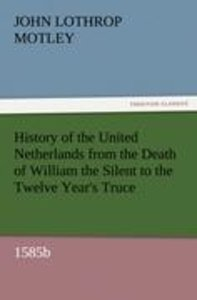 History of the United Netherlands from the Death of William the