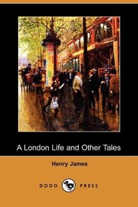A London Life and Other Tales (Dodo Press)