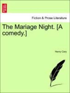 The Mariage Night. [A comedy.]
