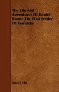 The Life And Adventures Of Daniel Boone The First Settler Of Ken