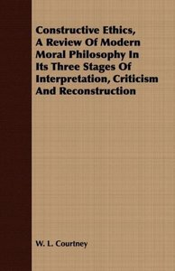 Constructive Ethics, a Review of Modern Moral Philosophy in Its