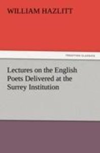 Lectures on the English Poets Delivered at the Surrey Institutio