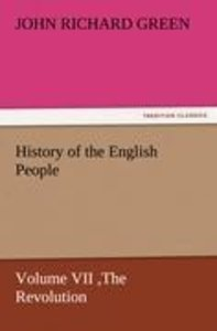 History of the English People, Volume VII The Revolution, 1683-1