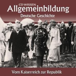 Allgemeinbildung - Deutsche Geschichte. Vom Kaiserreich zur Repu
