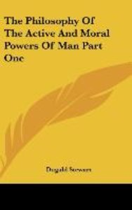 The Philosophy Of The Active And Moral Powers Of Man Part One