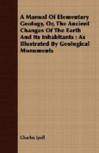 A Manual Of Elementary Geology, Or, The Ancient Changes Of The E