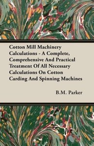 Cotton Mill Machinery Calculations - A Complete, Comprehensive A