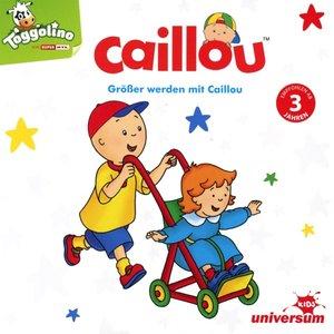 Größer werden mit Caillou Hörspiel
