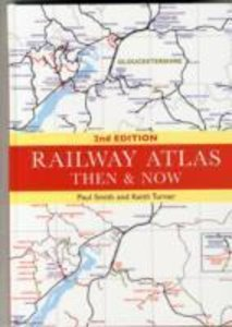 Railway Atlas Then and Now
