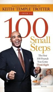 100 Small Steps: The First 100 Pounds You Gotta Think Right