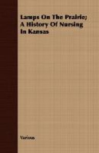 Lamps on the Prairie; A History of Nursing in Kansas
