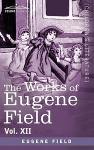 The Works of Eugene Field Vol. XII