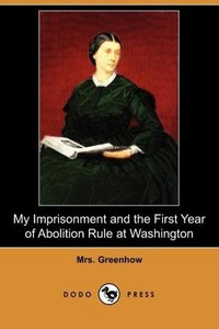 My Imprisonment and the First Year of Abolition Rule at Washingt