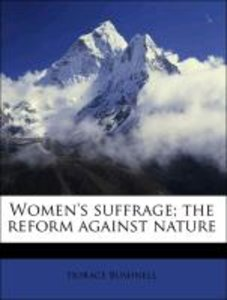Women's suffrage; the reform against nature