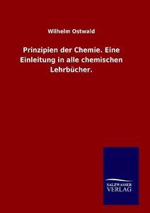 Prinzipien der Chemie. Eine Einleitung in alle chemischen Lehrbü