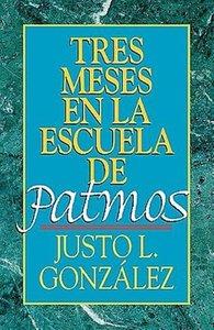 Tres Meses En La Escuela de Patmos, Por Justo L. Gonz Lez