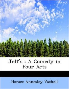 Jelf's : A Comedy in Four Acts