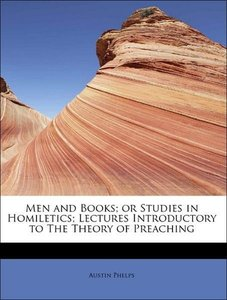 Men and Books; or Studies in Homiletics; Lectures Introductory t