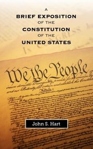 A Brief Exposition of the Constitution of the United States