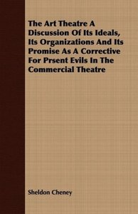 The Art Theatre A Discussion Of Its Ideals, Its Organizations An
