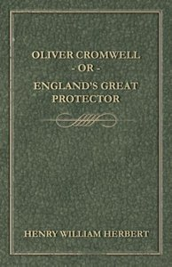 Oliver Cromwell; Or, England's Great Protector