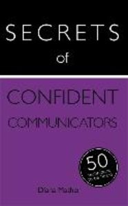 Secrets of Confident Communicators: 50 Strategies to be Heard: T