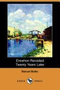 Erewhon Revisited Twenty Years Later (Dodo Press)