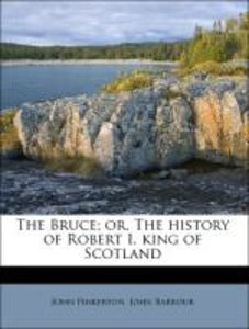 The Bruce; or, The history of Robert I. king of Scotland