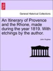 An Itinerary of Provence and the Rhone, made during the year 181