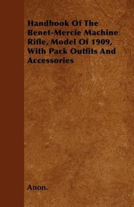 Handbook Of The Benet-Mercie Machine Rifle, Model Of 1909, With