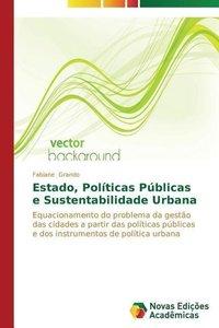 Estado, Políticas Públicas e Sustentabilidade Urbana