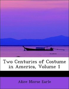 Two Centuries of Costume in America, Volume 1