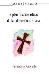 La Planificacion Eficaz de La Educacion Cristiana