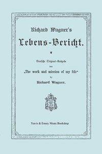 Richard Wagner's Lebens-Bericht. Deutsche Original-Ausgabe Von t