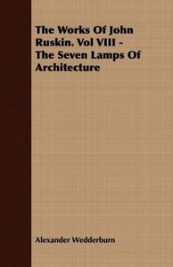 The Works of John Ruskin. Vol VIII - The Seven Lamps of Architec