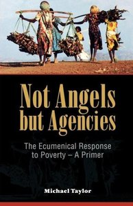 Not Angels But Agencies: The Ecumenical Response to Poverty - A