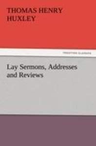 Lay Sermons, Addresses and Reviews