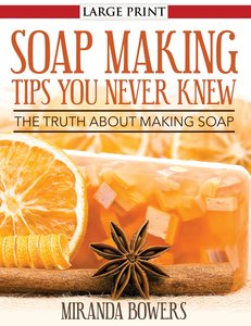 Soap Making Tips You Never Knew (Large Print)