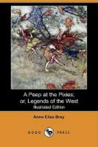 A Peep at the Pixies; Or, Legends of the West (Illustrated Editi