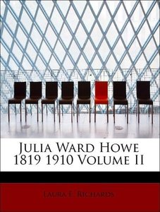 Julia Ward Howe 1819 1910 Volume II